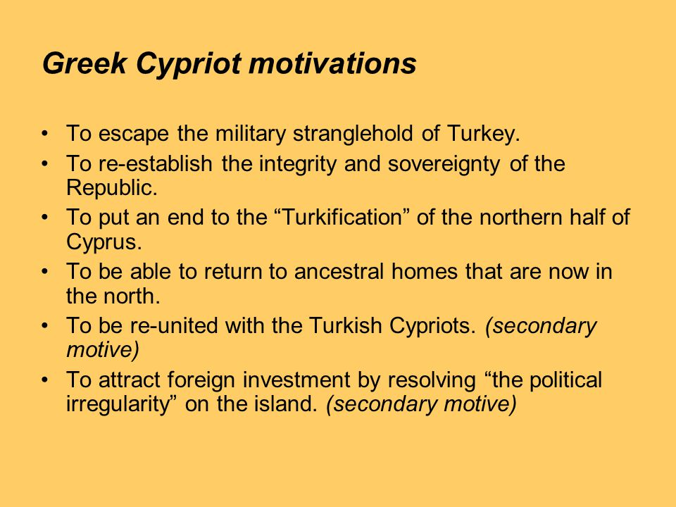 Greek Cypriot motivations To escape the military stranglehold of Turkey.