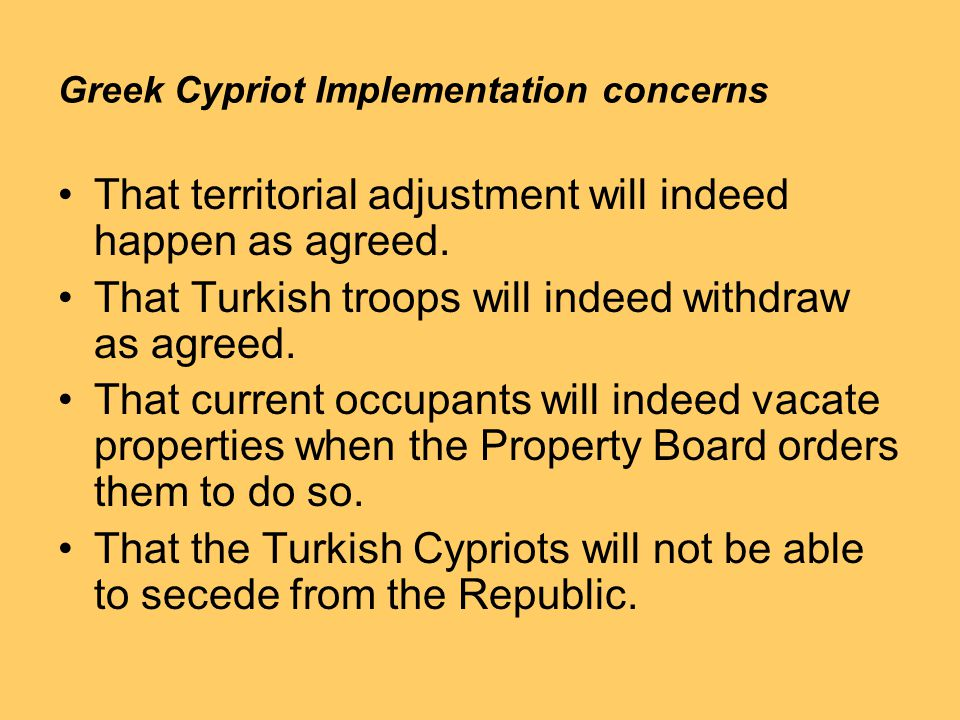 Greek Cypriot Implementation concerns That territorial adjustment will indeed happen as agreed.