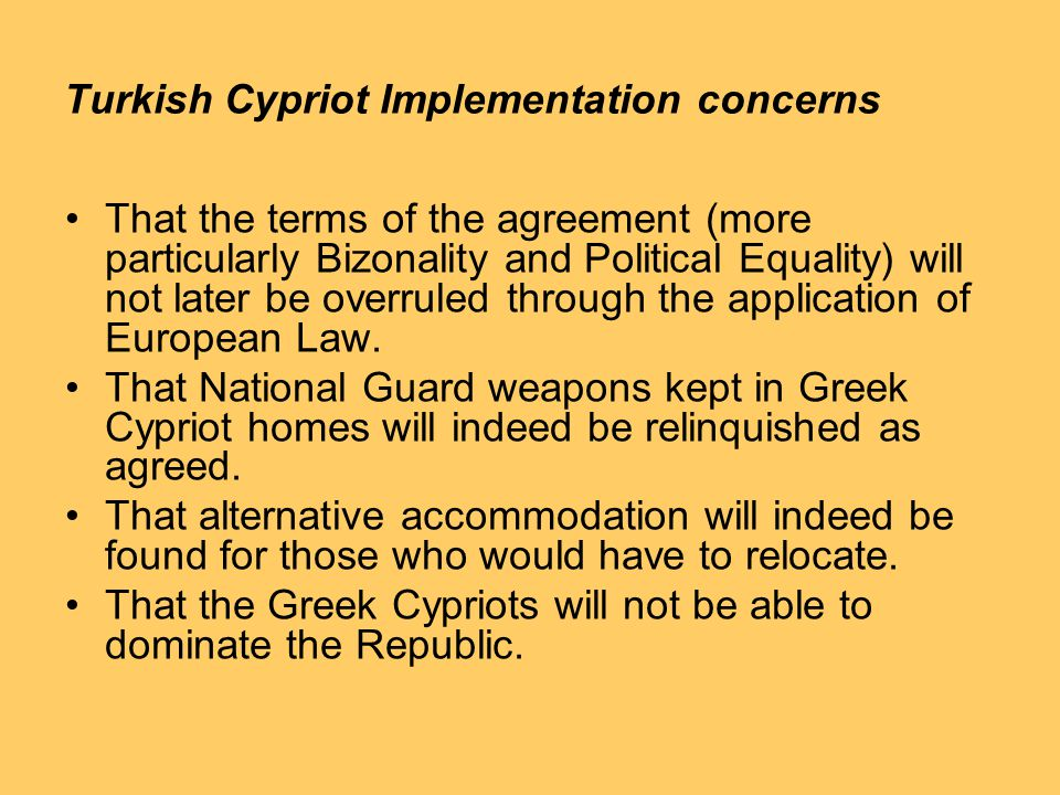 Turkish Cypriot Implementation concerns That the terms of the agreement (more particularly Bizonality and Political Equality) will not later be overruled through the application of European Law.