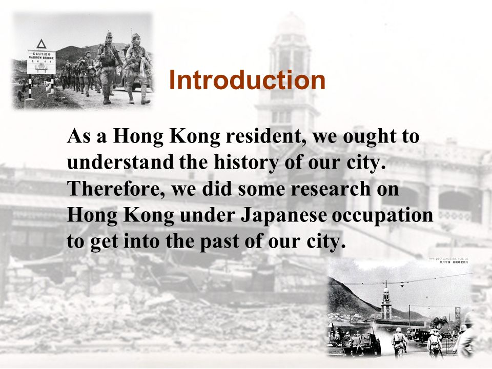 Background of the Japan occupation of Hong Kong In the 1930s, Japanese's aggression had grown rapidly and Japan began to invade other countries.