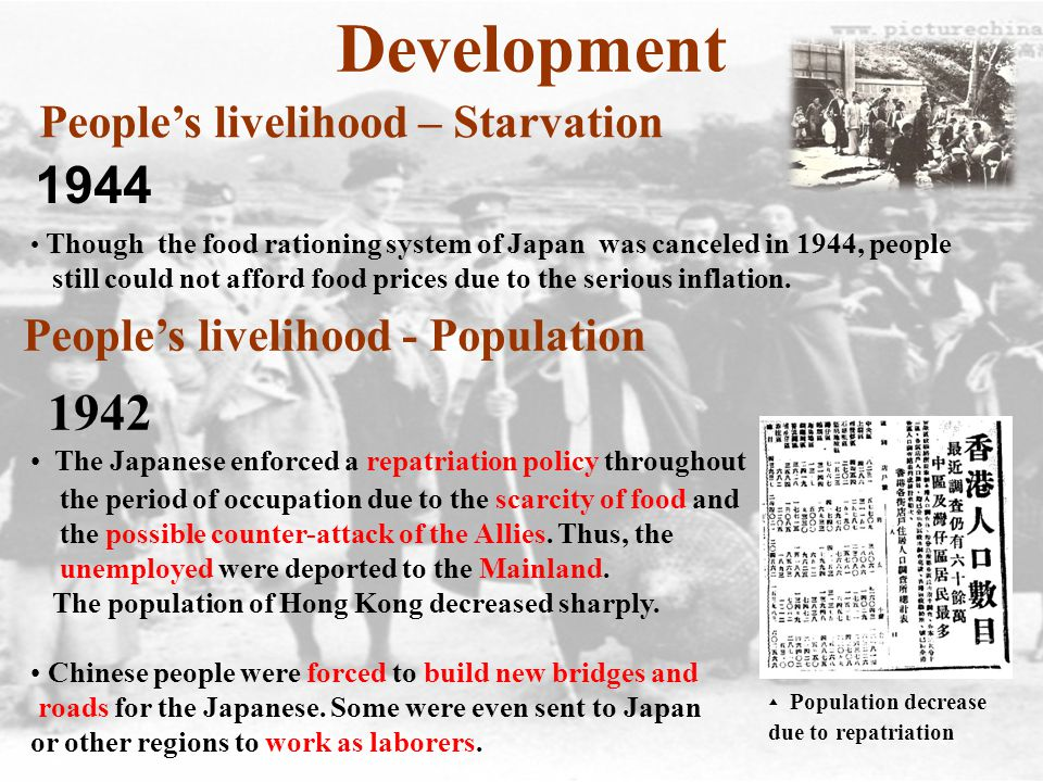 Development People's livelihood - Population The Japanese enforced a repatriation policy throughout the period of occupation due to the scarcity of food and the possible counter-attack of the Allies.