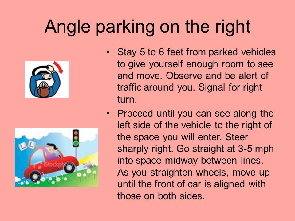 Right or left angle parking Angled parking is found in parking lots or on the streets of cities and towns. These spaces are angled anywhere from 30 to