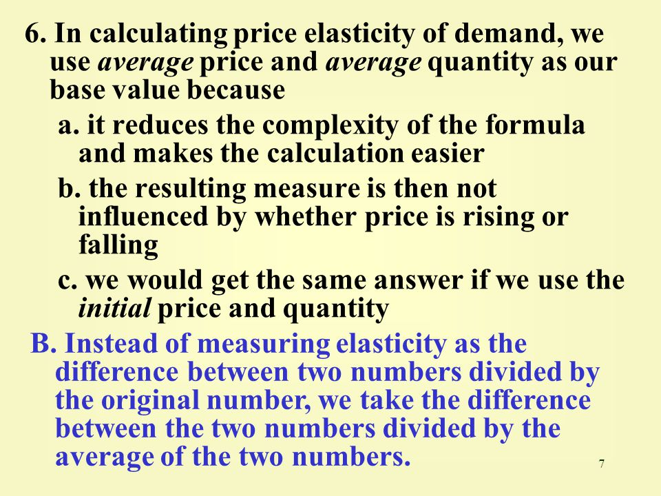 8 7.Price elasticity of demand is not influenced by a.