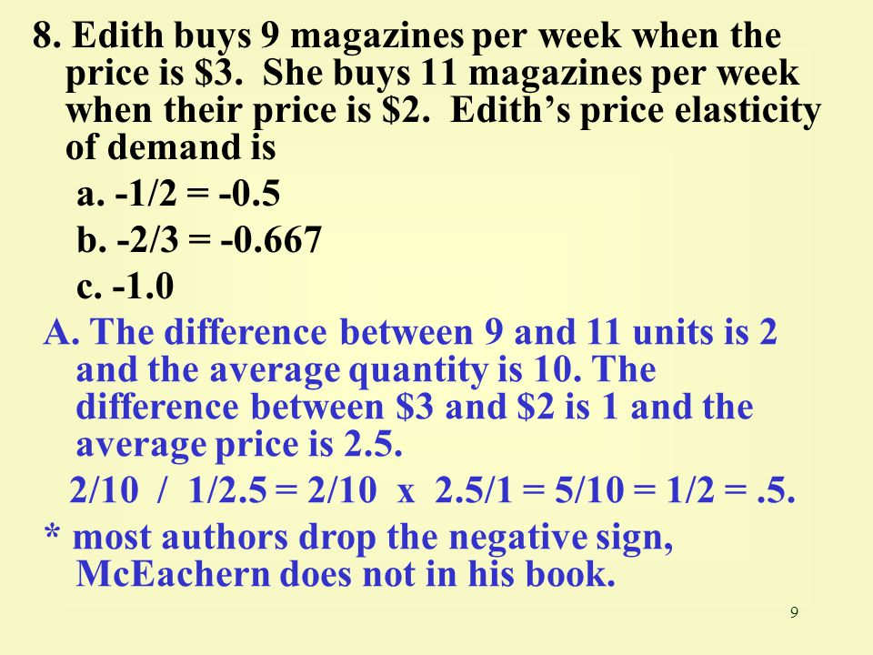 9 8. Edith buys 9 magazines per week when the price is $3. She buys 11 magazines per week when their price is $2. Edith's price elasticity of demand i