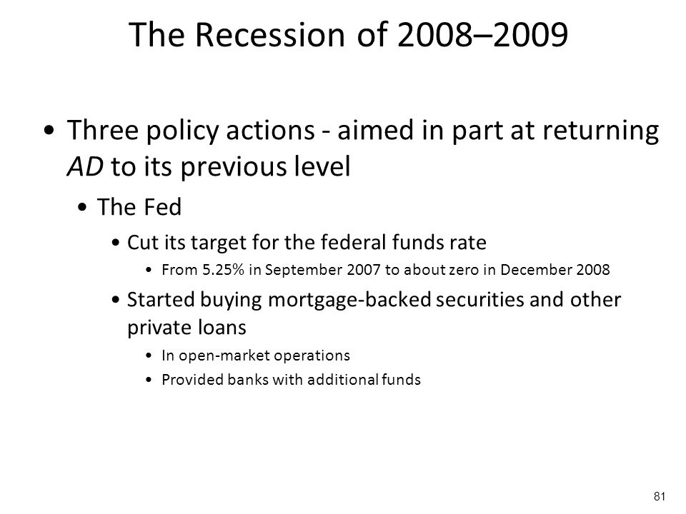 The Recession of 2008–2009 Three policy actions October 2008, Wall Street bailout $700 billion For the Treasury to use to rescue the financial system To stem the financial crisis on Wall Street To make loans easier to obtain Equity injections into banks U.S.