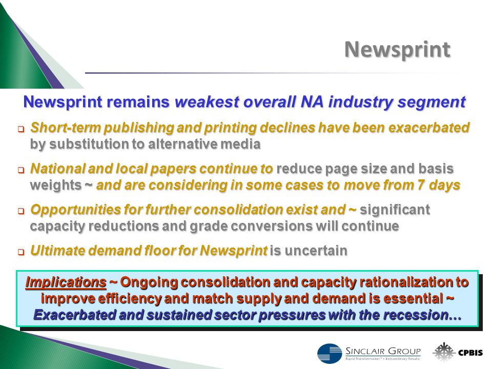 Newsprint remains weakest overall NA industry segment  Short-term publishing and printing declines have been exacerbated by substitution to alternati