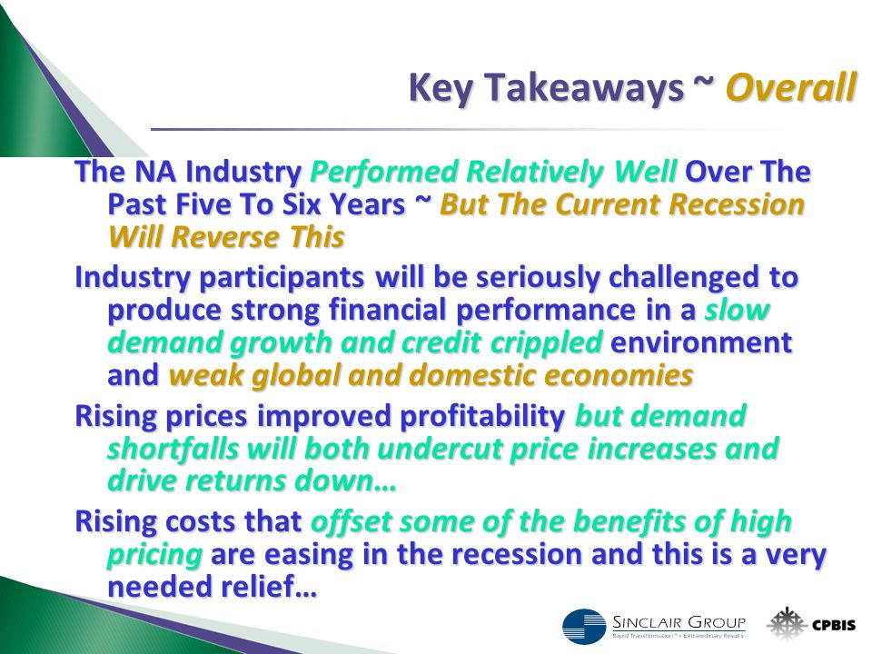 Key Takeaways ~ Overall The NA Industry Performed Relatively Well Over The Past Five To Six Years ~ But The Current Recession Will Reverse This Indust