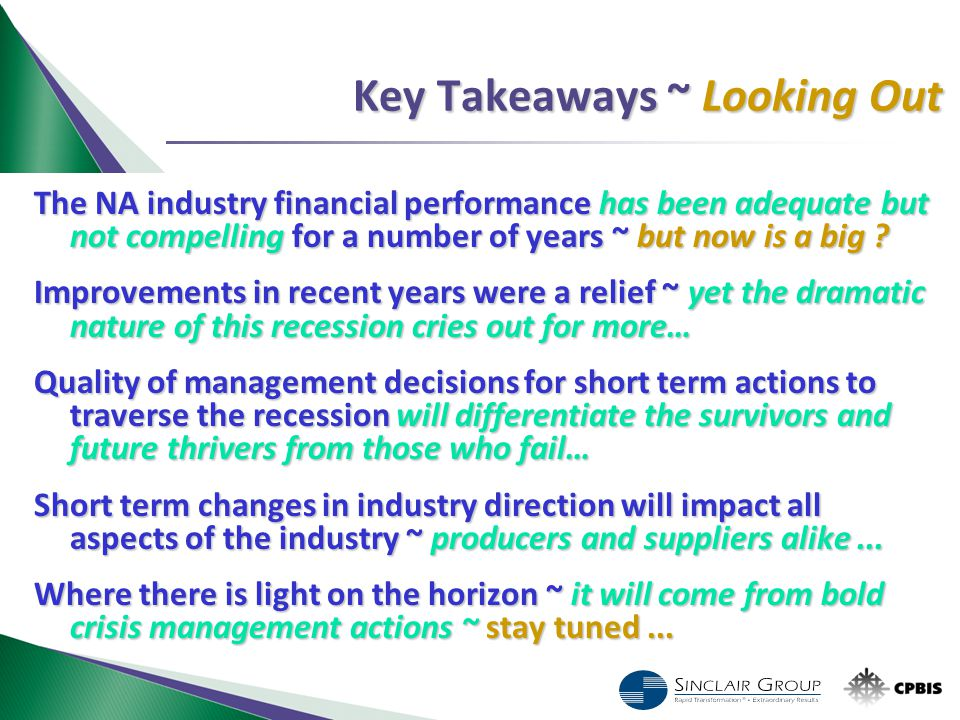 Key Takeaways ~ Looking Out The NA industry financial performance has been adequate but not compelling for a number of years ~ but now is a big ? Impr