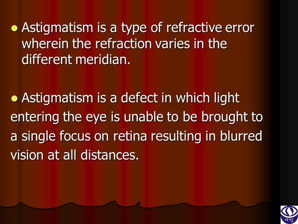 It simply means that there is a variation It simply means that there is a variation and disturbance in the shape of the cornea or lens.
