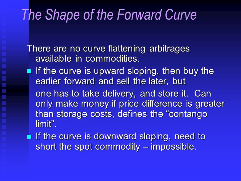 There are no curve flattening arbitrages available in commodities.