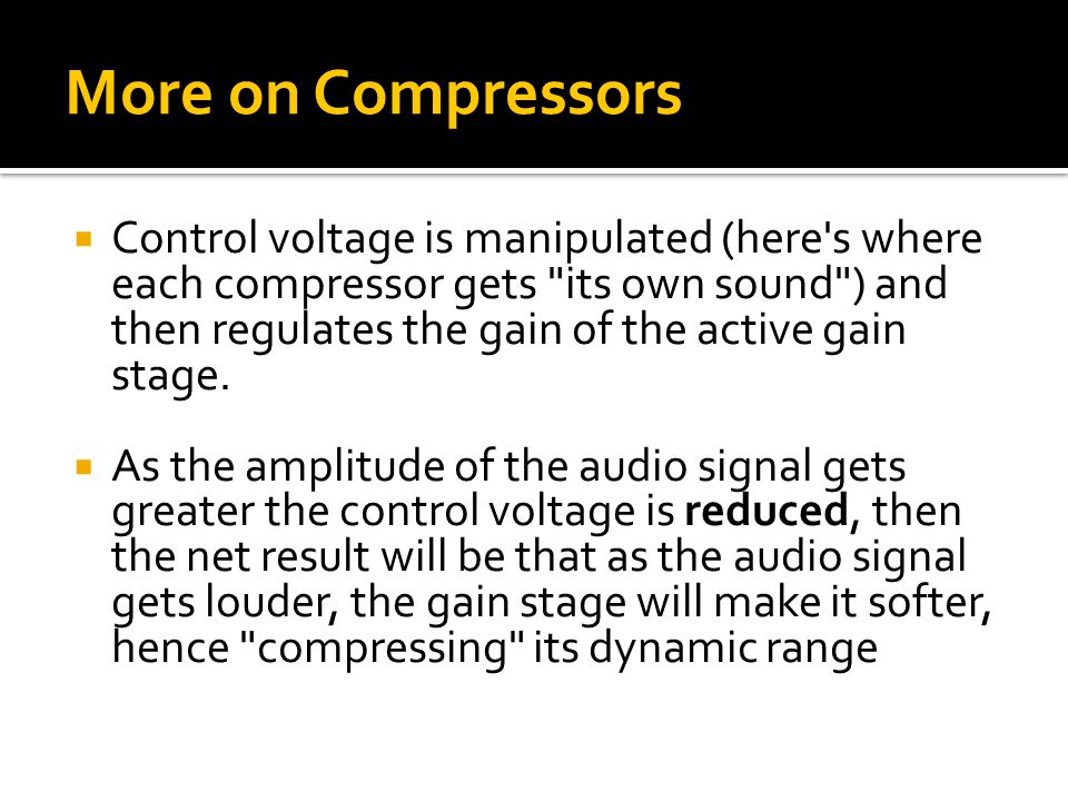 More on Compressors  Control voltage is manipulated (here s where each compressor gets its own sound ) and then regulates the gain of the active gain stage.