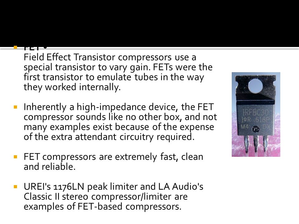  FET Field Effect Transistor compressors use a special transistor to vary gain.