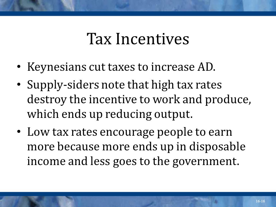 16-16 Tax Incentives Keynesians cut taxes to increase AD.