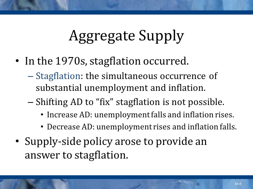 16-4 Aggregate Supply In the 1970s, stagflation occurred.