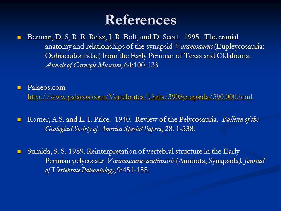 References Berman, D. S, R. R. Reisz, J. R. Bolt, and D. Scott. 1995. The cranial anatomy and relationships of the synapsid Varanosaurus (Eupleycosaur