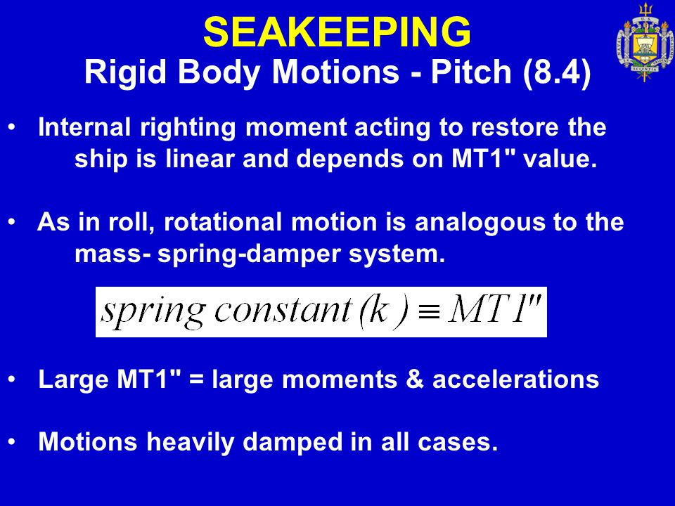 SEAKEEPING Rigid Body Motions - Pitch (8.4) Internal righting moment acting to restore the ship is linear and depends on MT1