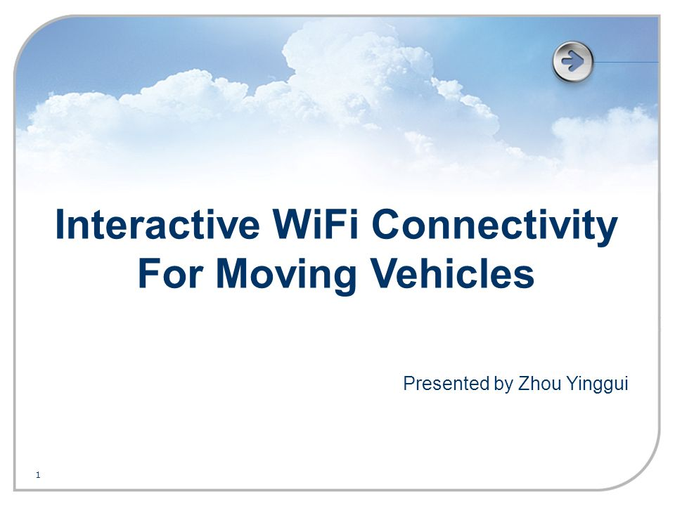 1 Interactive WiFi Connectivity For Moving Vehicles Presented by Zhou Yinggui