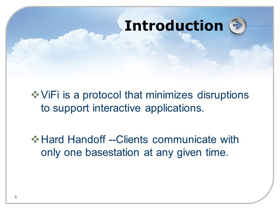 5 Introduction  ViFi is a protocol that minimizes disruptions to support interactive applications.