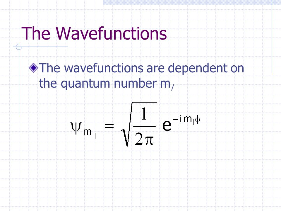 The Wavefunctions The wavefunctions are dependent on the quantum number m l