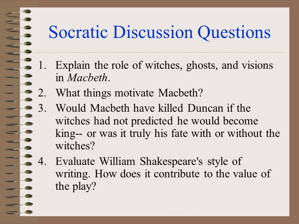Socratic Discussion Questions 1.Compare and contrast Macbeth and Lady Macbeth.