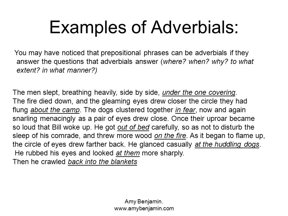 Amy Benjamin. www.amybenjamin.com Examples of Adverbials: You may have noticed that prepositional phrases can be adverbials if they answer the questio