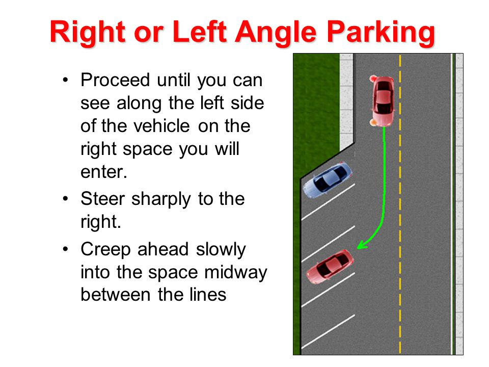 Proceed until you can see along the left side of the vehicle on the right space you will enter.