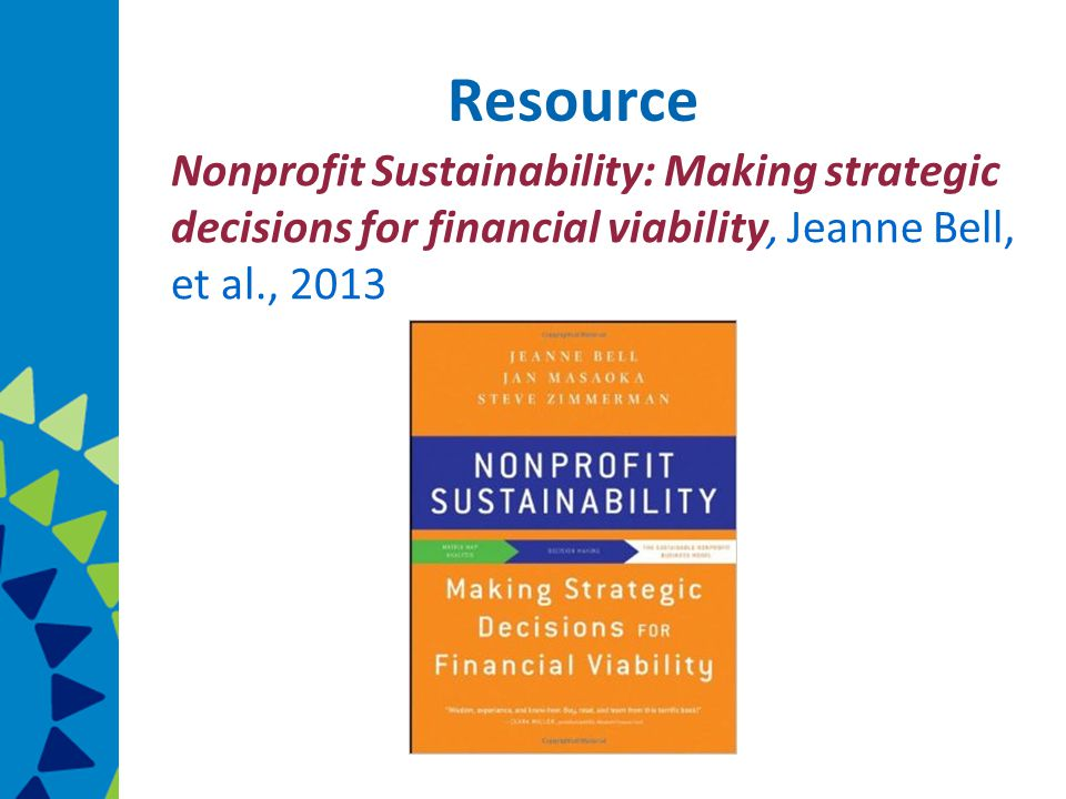Resource Nonprofit Sustainability: Making strategic decisions for financial viability, Jeanne Bell, et al., 2013