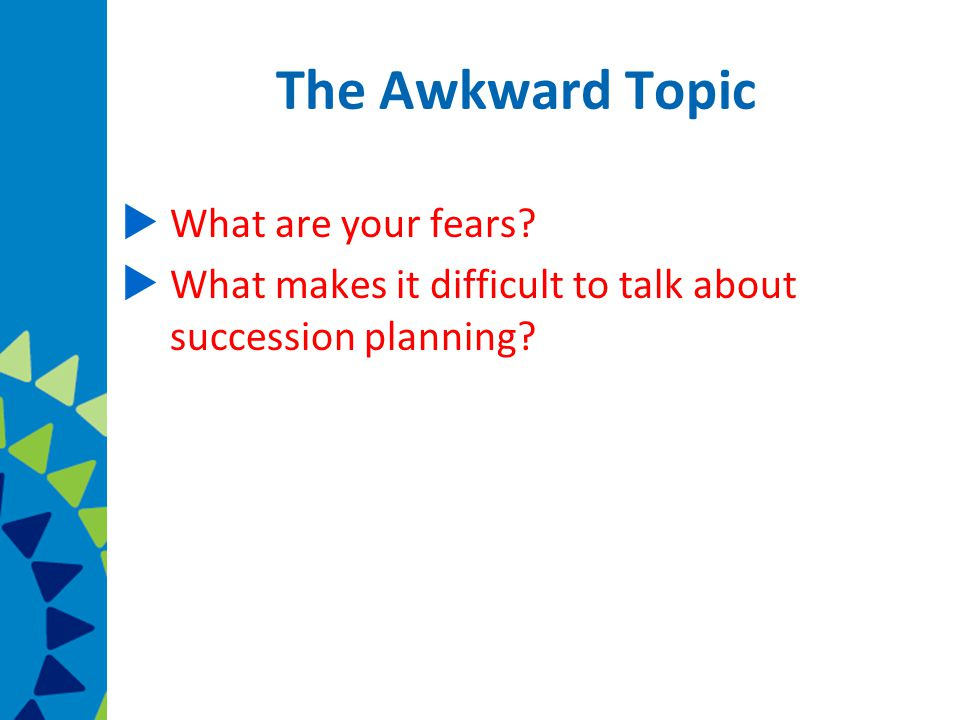 The Awkward Topic  What are your fears.