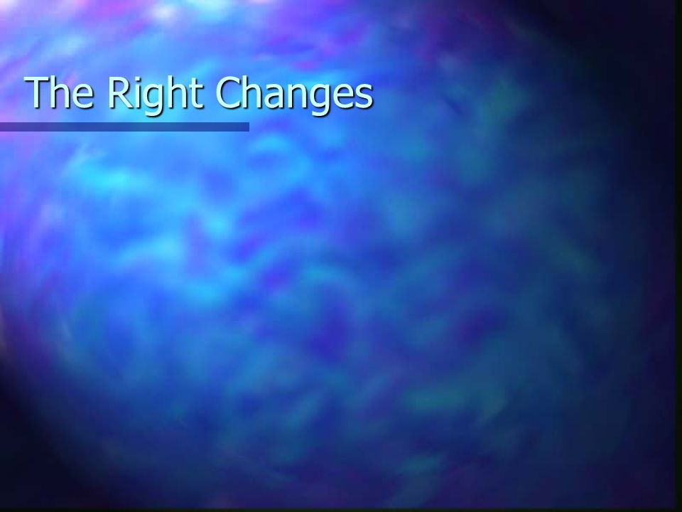 The Right Changes