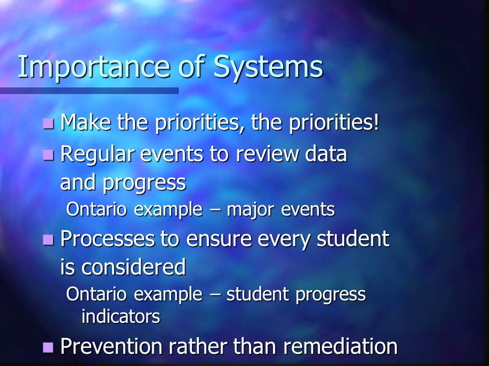 Importance of Systems Make the priorities, the priorities.