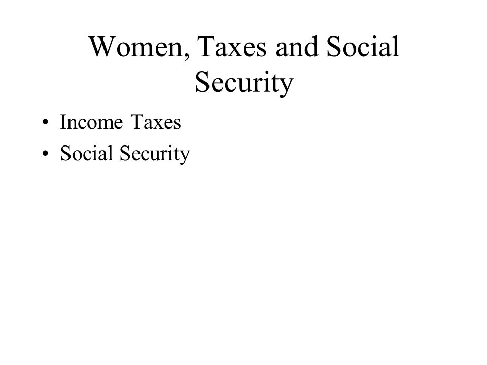 Women, Taxes and Social Security Income Taxes Social Security