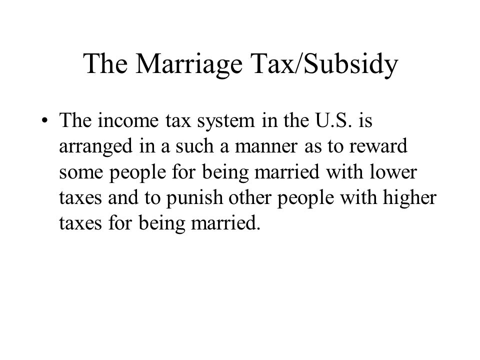 The Marriage Tax/Subsidy The income tax system in the U.S.