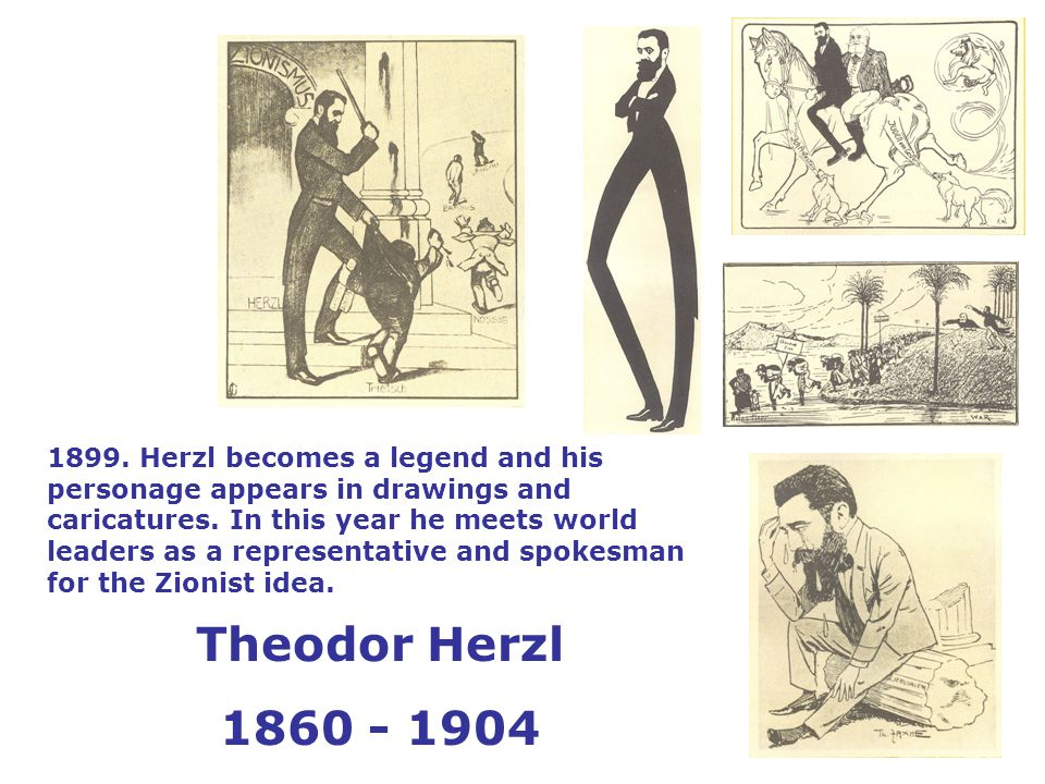 1899. Herzl becomes a legend and his personage appears in drawings and caricatures.
