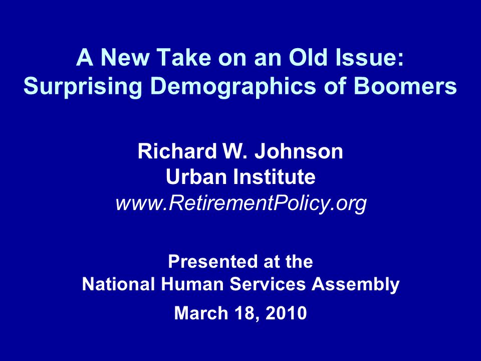 A New Take on an Old Issue: Surprising Demographics of Boomers Richard W.