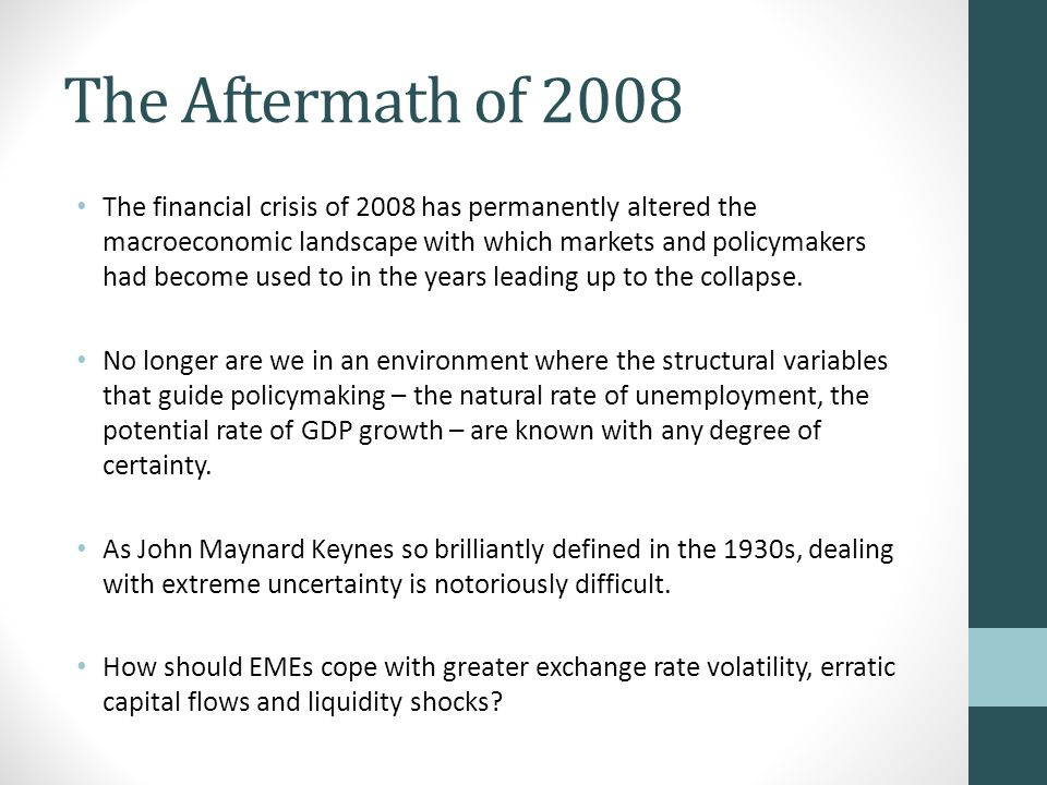 The Aftermath of 2008 The financial crisis of 2008 has permanently altered the macroeconomic landscape with which markets and policymakers had become used to in the years leading up to the collapse.