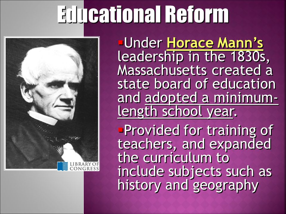 Middle-class reformers called for tax-supported education, arguing to business leaders that the new economic order needed educated workers Educational Reform In 1800, Massachusetts was the only state requiring free public schools supported by community funds