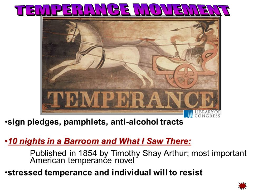 Temperance Movement  The most significant reform movements of the period sought not to withdraw from society but to change it directly  Temperance Movement — undertook to eliminate social problems by curbing drinking  Temperance: moderation in the consumption of alcohol  Led largely by clergy, the movement at first focused on drunkenness and did not oppose moderate drinking  In 1826 the American Temperance Society was founded, taking voluntary abstinence as its goal.
