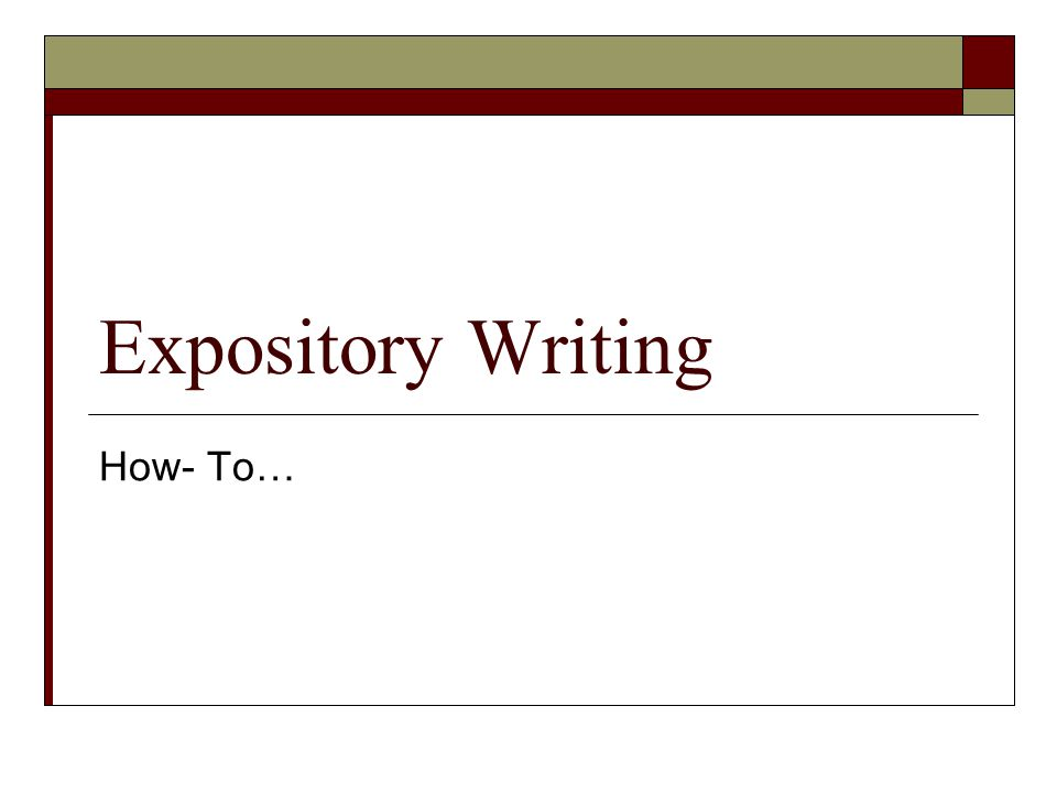 Expository Writing How- To…