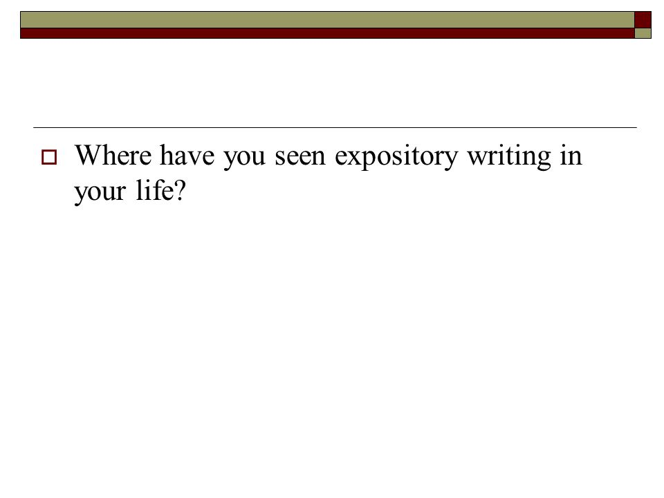  Where have you seen expository writing in your life