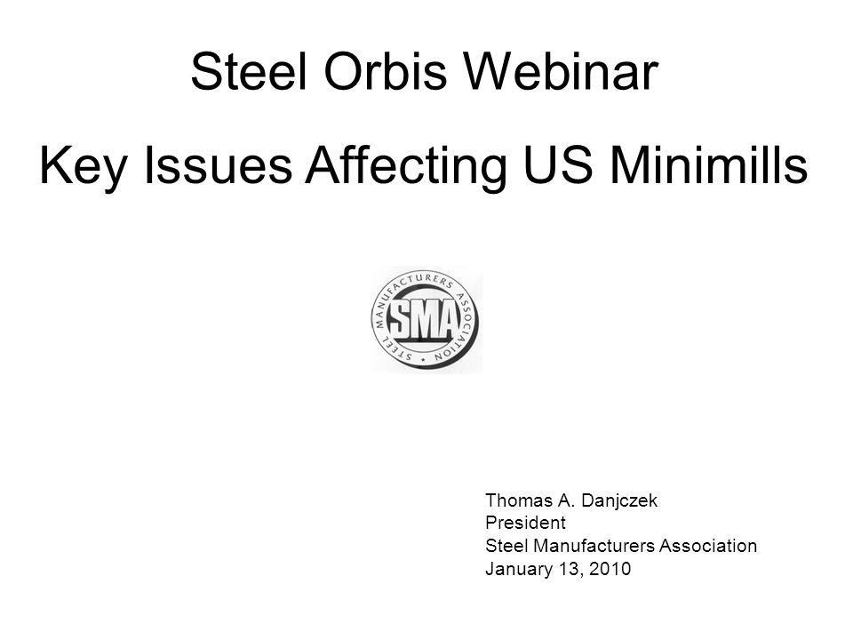 Outline SMA Today's Concerns Today's Deterioration – US Steel Production China, China, China Scrap Energy Climate Change Infrastructure Protectionism and Trade Issue Is Enough Being Done.