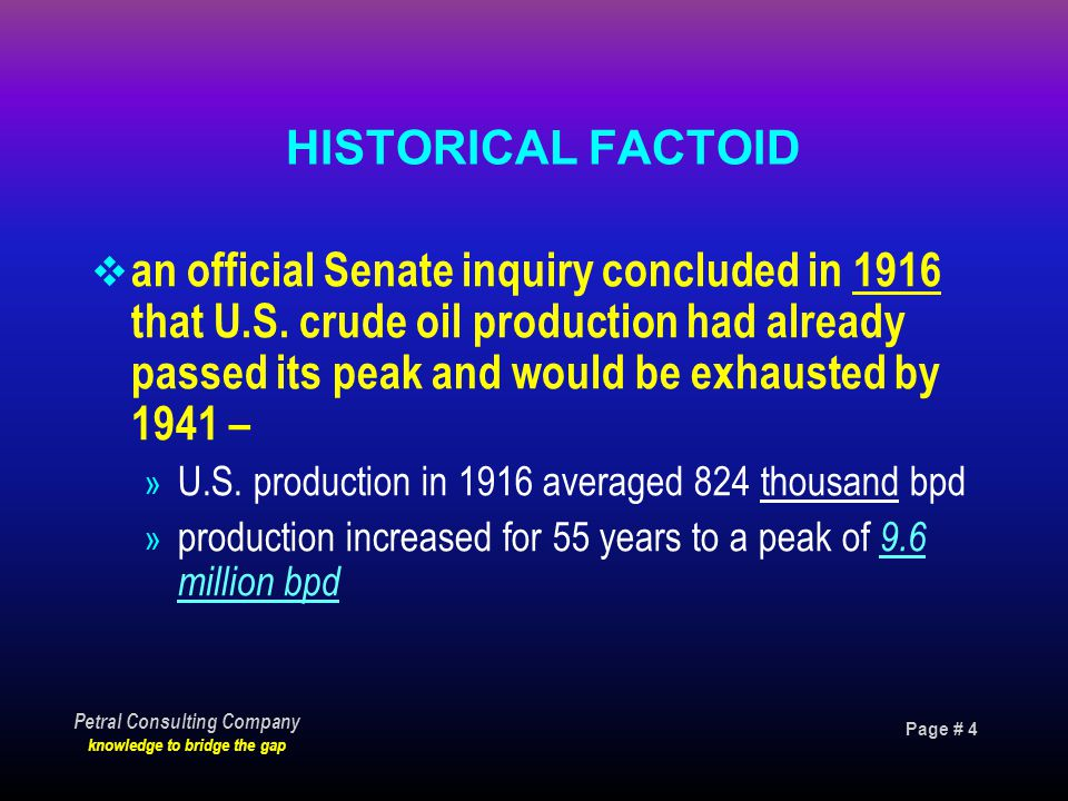 Page # 4 Petral Consulting Company knowledge to bridge the gap HISTORICAL FACTOID  an official Senate inquiry concluded in 1916 that U.S.