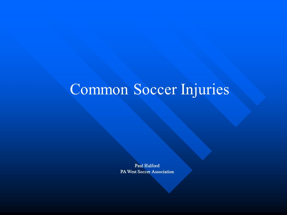 Common Soccer Injuries Paul Halford PA West Soccer Association