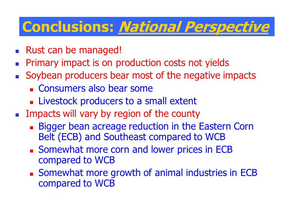 Conclusions: National Perspective Rust can be managed! Primary impact is on production costs not yields Soybean producers bear most of the negative im