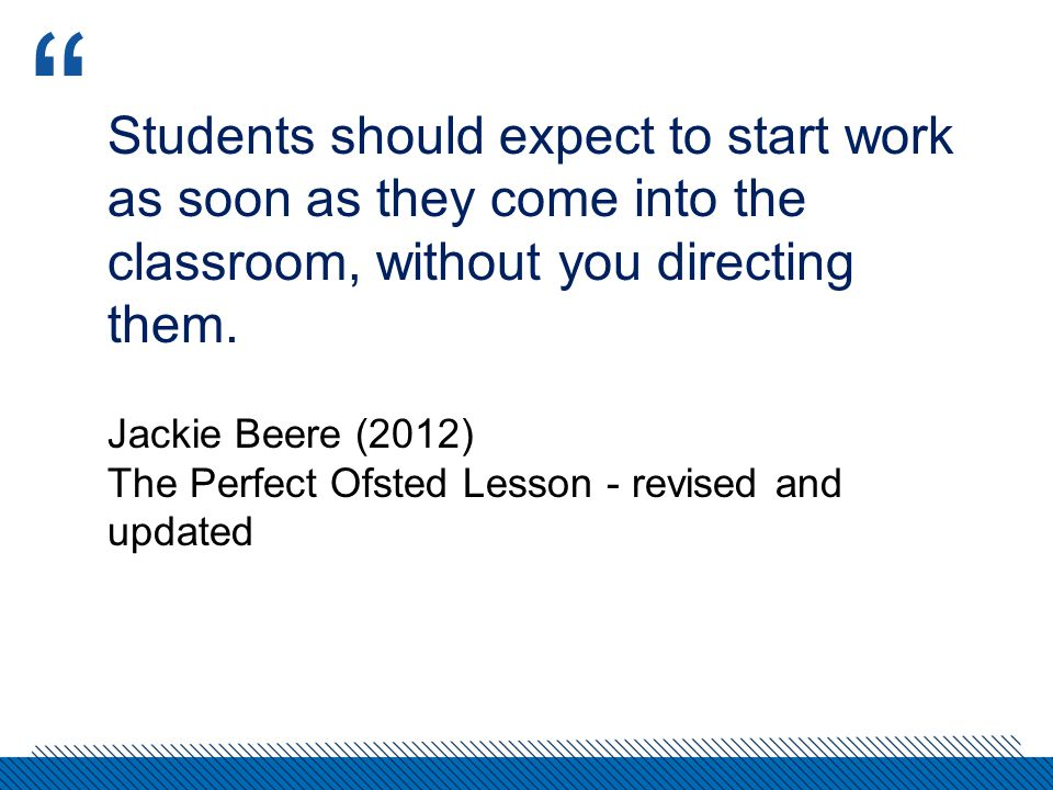 Students should expect to start work as soon as they come into the classroom, without you directing them.