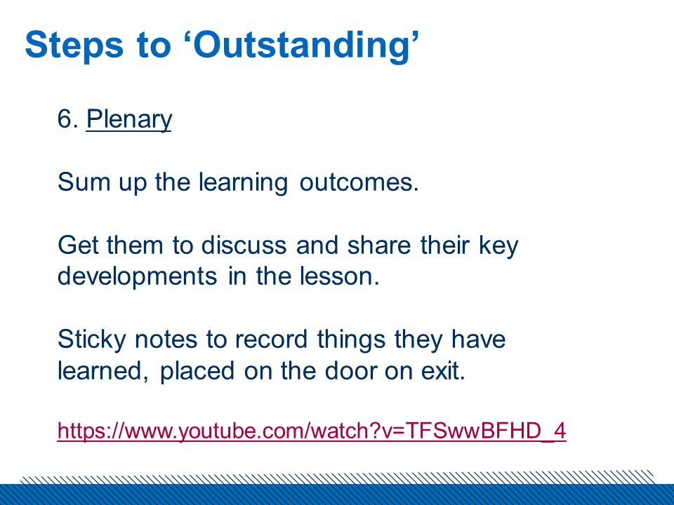 Steps to 'Outstanding' 6. Plenary Sum up the learning outcomes.