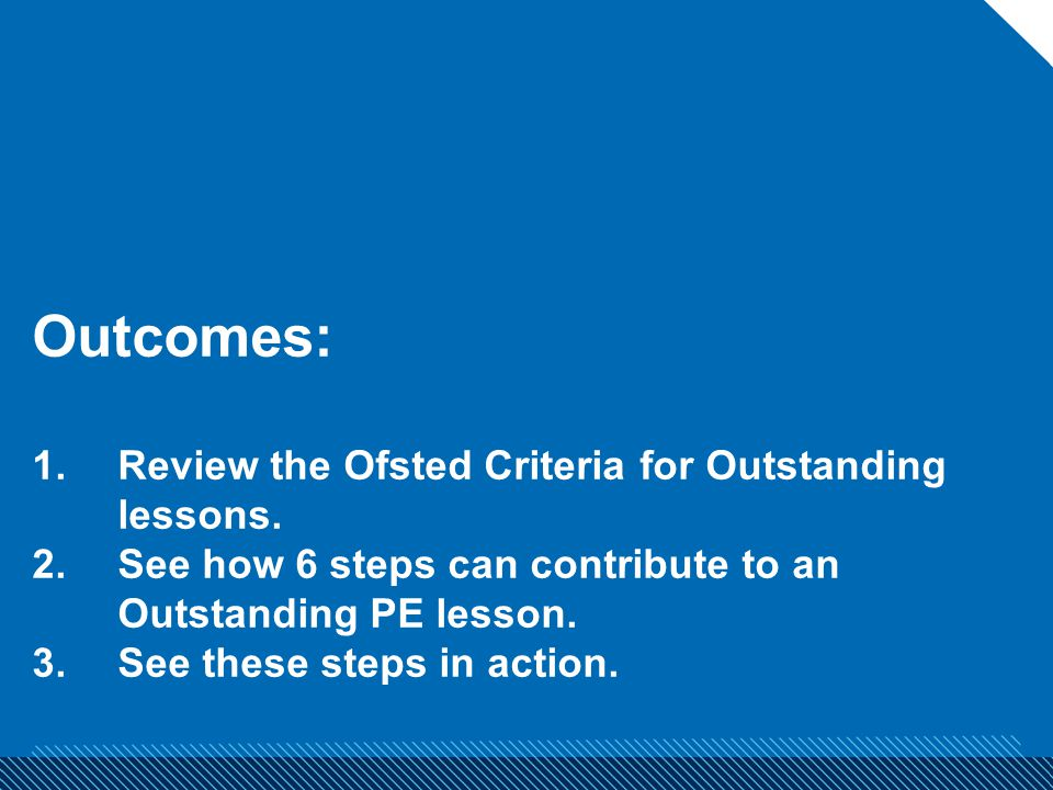 Outcomes: 1.Review the Ofsted Criteria for Outstanding lessons.