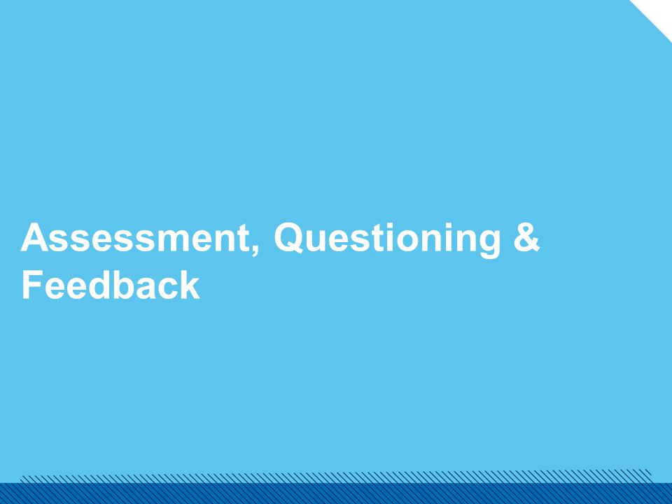 Assessment, Questioning & Feedback