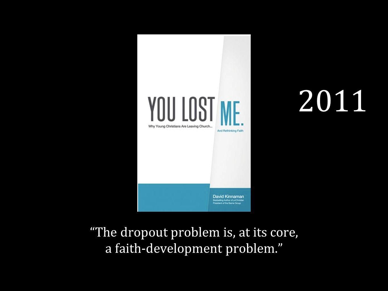 2011 The dropout problem is, at its core, a faith-development problem.