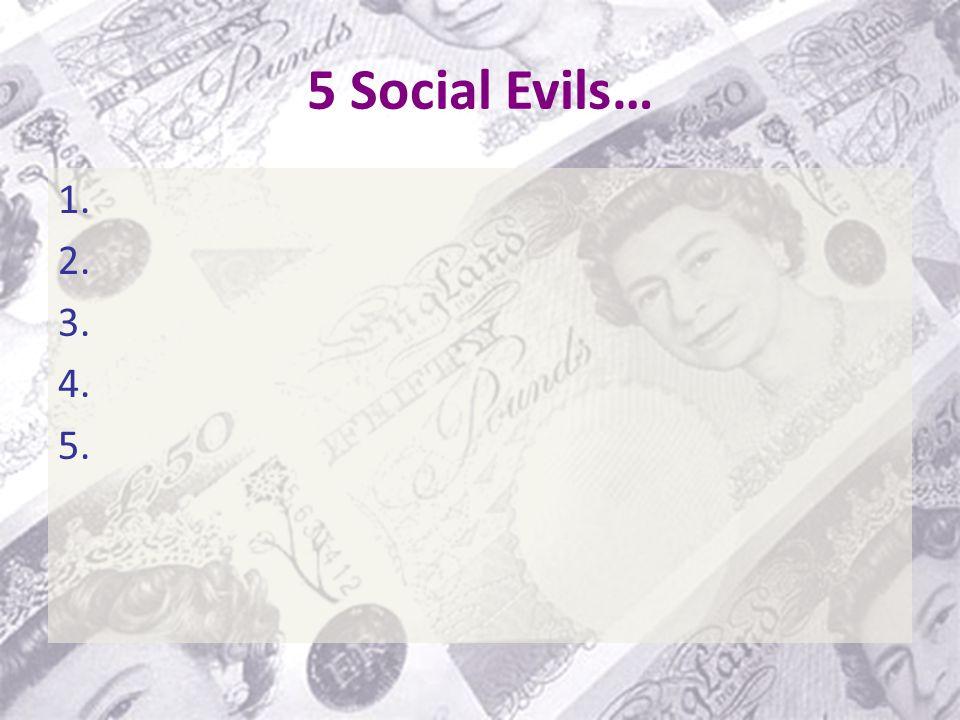 5 Social Evils… 1. 2. 3. 4. 5.