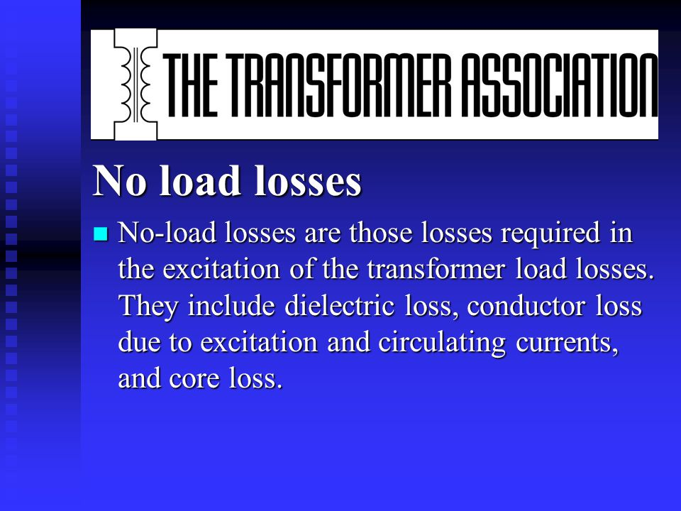 Technical losses in transformers n Transformers are very efficient electrical machines reaching maximum efficiency at the level of 97.5% to 99.4%. Ope